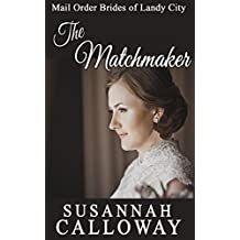 Mail Order Bride: The Matchmaker (Mail Order Brides of Landy City) (English Edition)