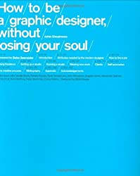 How to Be a Graphic Designer, without Losing Your Soul by Adrian Shaughnessy (2005-09-01)