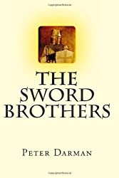 The Sword Brothers: Volume 1 (The Crusader Chronicles) by Peter Darman (2013-11-04)
