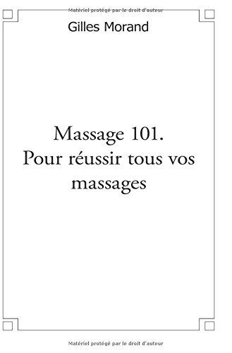 Massage 101. Pour réussir tous vos massages