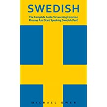 Swedish: The Complete Guide To Learning Common Phrases And Start Speaking Swedish Fast! (Swedish Edition, Language Learning) (English Edition)