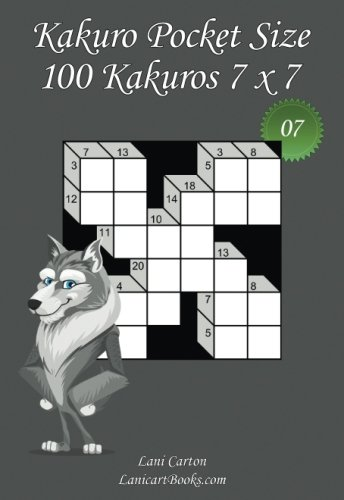 """Kakuro Pocket Size - N°7: 100 Kakuro Puzzles 7 x 7 – to take everywhere – Pocket Size (4""""x6""""): Volume 7"""