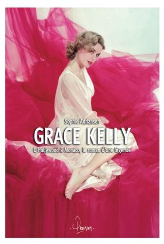Grace Kelly, d'Hollywood à Monaco, ...
