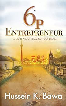The 6p Entrepreneur: A Story About Realizing Your Dream (English Edition) di [Bawa, Hussein K.]