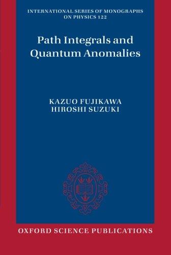 Path Integrals and Quantum Anomalies (International Series of Monographs on Physics) por Kazuo Fujikawa