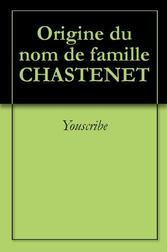 Origine du nom de famille CHASTENET (Oeuvres courtes) par Youscribe