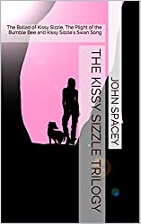 The Kissy Sizzle Trilogy: The Ballad of Kissy Sizzle, The Plight of the Bumble Bee and Kissy Sizzle's Swan Song