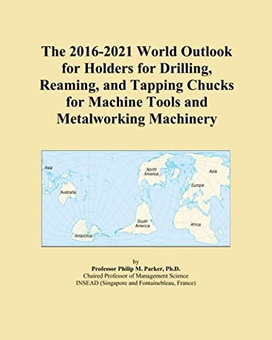 The 2016-2021 World Outlook for Holders for Drilling, Reaming, and