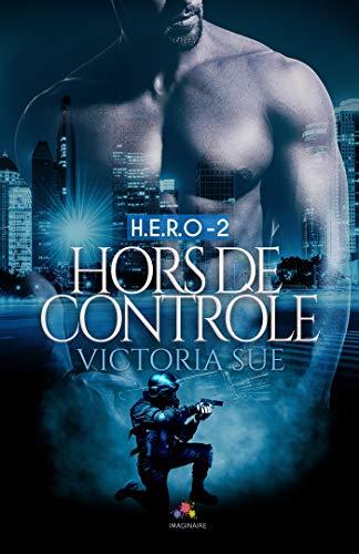 Hors de contrôle: H.E.R.O, T2 par Victoria Sue