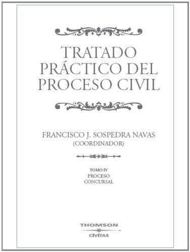 Tratado Práctico del Proceso Civil (5 Tomos) ; NOTA: el Precio incluye los 5 Tomos: Tratado Práctico del Proceso Civil. Tomo IV - Proceso Concursal: 4 (Nuevos Clásicos) por Francisco José Sospedra Navas