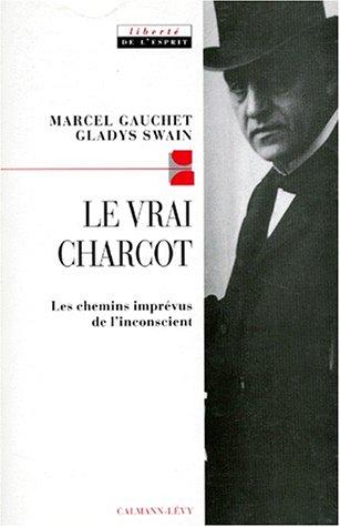 Le vrai Charcot : Les chemins imprévus de l'inconscient