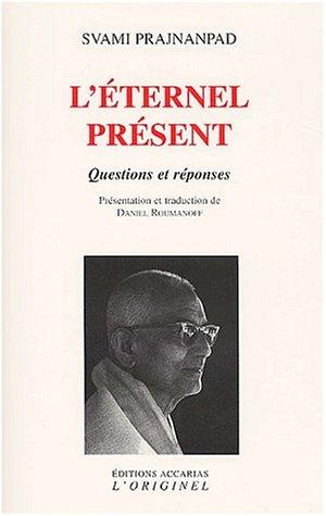 L'éternel présent : Questions et réponses par Svami Prajnanpad