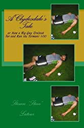 A Clydesdale's Tale: or How a Big Guy Trained For and Ran the Vermont 100 (English Edition)