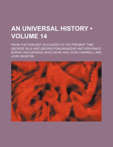 An Universal History (Volume 14); From the Earliest Accounts to the Present Time