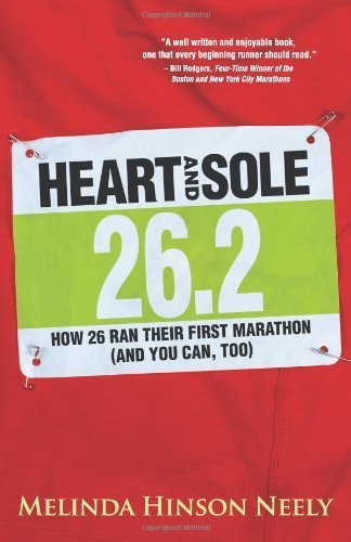 Heart and Sole: How 26 Ran A Marathon (And You Can, Too) by Hinson Neely, Melinda (2013) Paperback