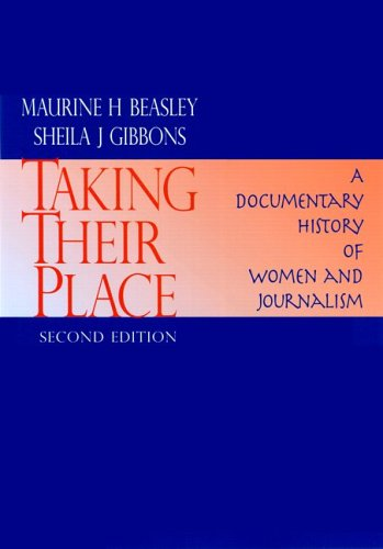 Taking Their Place: A Documentary History of Women and Journalism