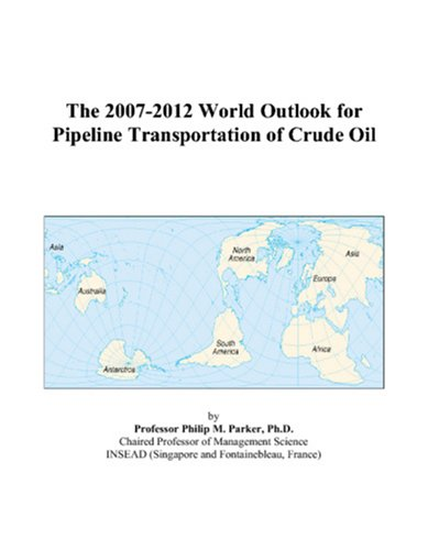 The 2007-2012 World Outlook for Pipeline Transportation of Crude Oil