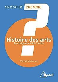Histoire des arts - Des origines au 18ème siècle par Michel Narbonne