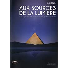 Aux sources de la lumière : Partages et réflexions avec les guides spirituels