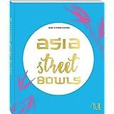Asia Street Bowls: Authentische Rezepte für Suppen und Brühen aus fünf asiatischen Ländern (Thailand, Vietnam, Korea, Taiwan und Myanmar) mit spannenden Reportagen