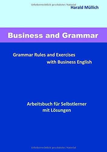 Business and Grammar: Grammar Rules and Exercises with Business English - Arbeitsbuch...