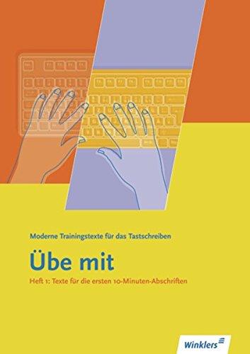 """Winklers moderne Trainingstexte """"Übe mit"""": Übe mit - Moderne Trainingstexte für das Tastschreiben: Heft 1: Texte für die ersten 10-Minuten-Abschriften"""