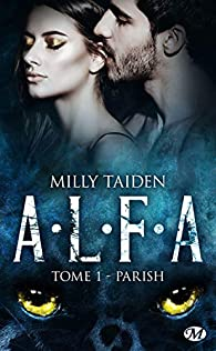 A.L.F.A., tome 1 : Parish par Milly Taiden