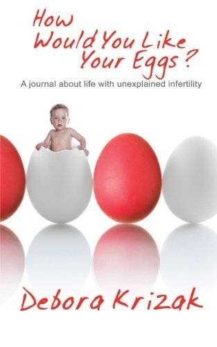 How Would You Like Your Eggs?: A Journal about Life with Unexplained Infertility by Debora Krizak (5-Jun-2013) Paperback