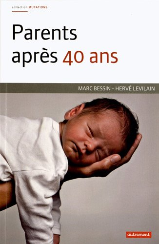 Parents après 40 ans : L'engagement familiale à l'épreuve de l'âge par Marc Bessin, Hervé Levilain