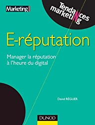 E-reputation - Manager la réputation à l'heure du digital
