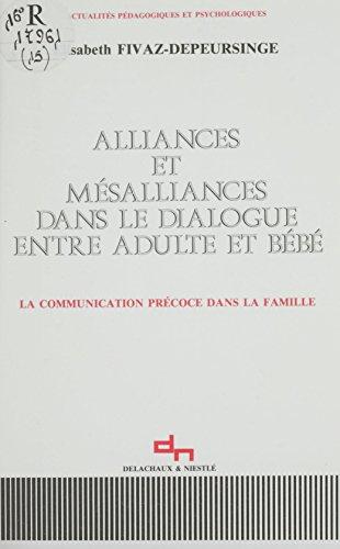 Alliances et mésalliances dans le dialogue entre adulte et bébé: La communication précoce dans la famille