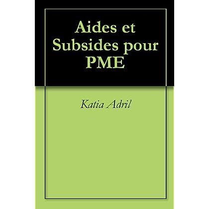 Aides et Subsides pour PME (Guide Pratique t. 1)