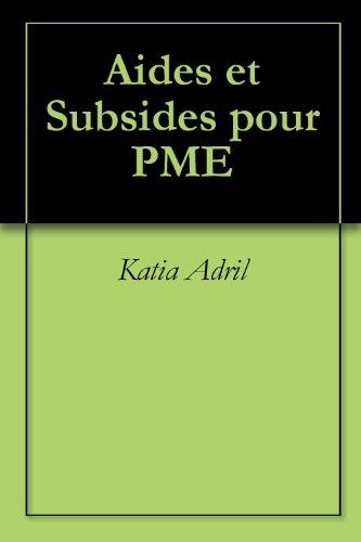 Aides et Subsides pour PME (Guide Pratique t. 1) par Katia Adril