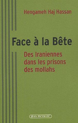 Face à la bête : Des Iraniennes dans les prisons des mollahs par Hengameh Haj Hassan, Hélène Fathpour