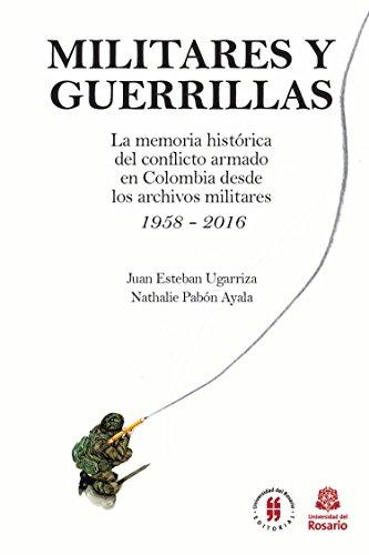 Descargar Libro Militares y Guerrillas: La memoria histórica del conflicto armado en Colombia desde los archivos militares 1958 - 2016 (Textos de Jursiprudencia) de Unknown