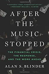 After the Music Stopped: The Financial Crisis, the Response, and the Work Ahead by Blinder, Alan S. (2013)