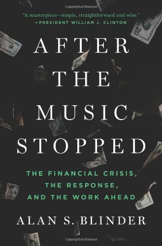 Portada del libro After the Music Stopped: The Financial Crisis, the Response, and the Work Ahead by Blinder, Alan S. (2013)