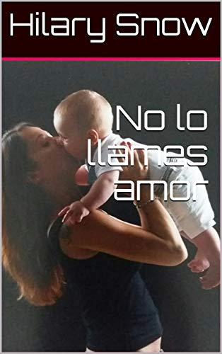 No lo llames amor (Los Talbot (Elena) nº 1) de Hilary Snow