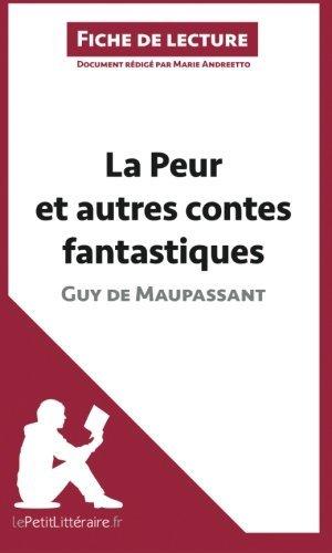 La Peur et autres contes fantastiques de Guy de Maupassant (Fiche de Lecture): R????sum???? Complet Et Analyse D????taill????e De L'oeuvre (French Edition) by Marie Andreetto (2014-04-22)