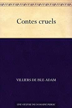 Contes cruels (French Edition)