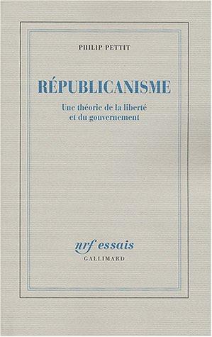 Républicanisme: Une théorie de la liberté et du gouvernement par Philip Pettit