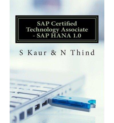 [(SAP Certified Technology Associate - SAP Hana 1.0 )] [Author: S Kaur] [Apr-2013] par S Kaur