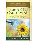 [(Art of Caregiving: How to Lend Support and Encouragement to Those with Cancer)] [Author: Michael S. Barry] published on (July, 2007)