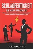 SCHLAGFERTIGKEIT - Nie mehr sprachlos!: Wie Sie mit Hilfe effektiver Gesprächstechniken sicher argumentieren, schwierige Situationen souverän meistern und jederzeit schlagfertig kontern - Julius Loewenstein