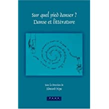 Sur quel pied danser ? : Danse et littérature, actes du colloque avril 2003, Lincoln College, Oxford
