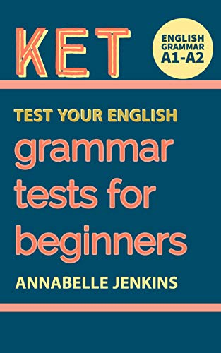 English Grammar Test Your English KET  A1-A2: Grammar Tests For Beginners (English Edition)