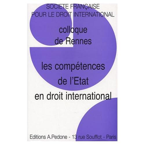 Les compétences de l'Etat en droit international : Colloque de Rennes SFDI