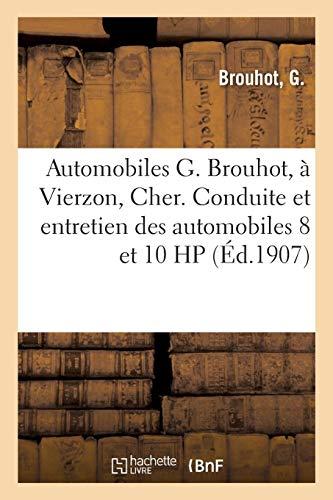 Automobiles G. Brouhot, à Vierzon, Cher. Instruction sur la conduite: et l'entretien des automobiles 8 et 10 HP à commande par cardan par G. Brouhot