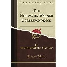 The Nietzsche-Wagner Correspondence (Classic Reprint) by Friedrich Wilhelm Nietzsche (2012-08-12)