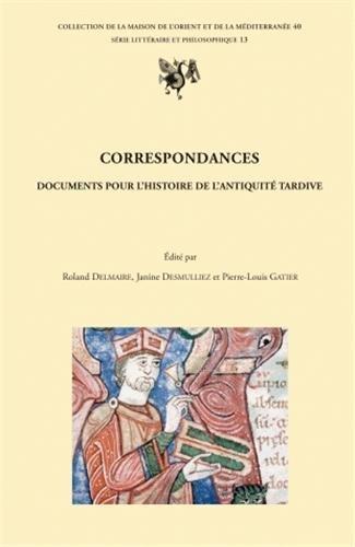 Correspondances : Documents pour l'histoire de l'Antiquité tardive, actes du colloque international, Université Charles-de-Gaulle-Lille 3, 20-22 novembre 2003